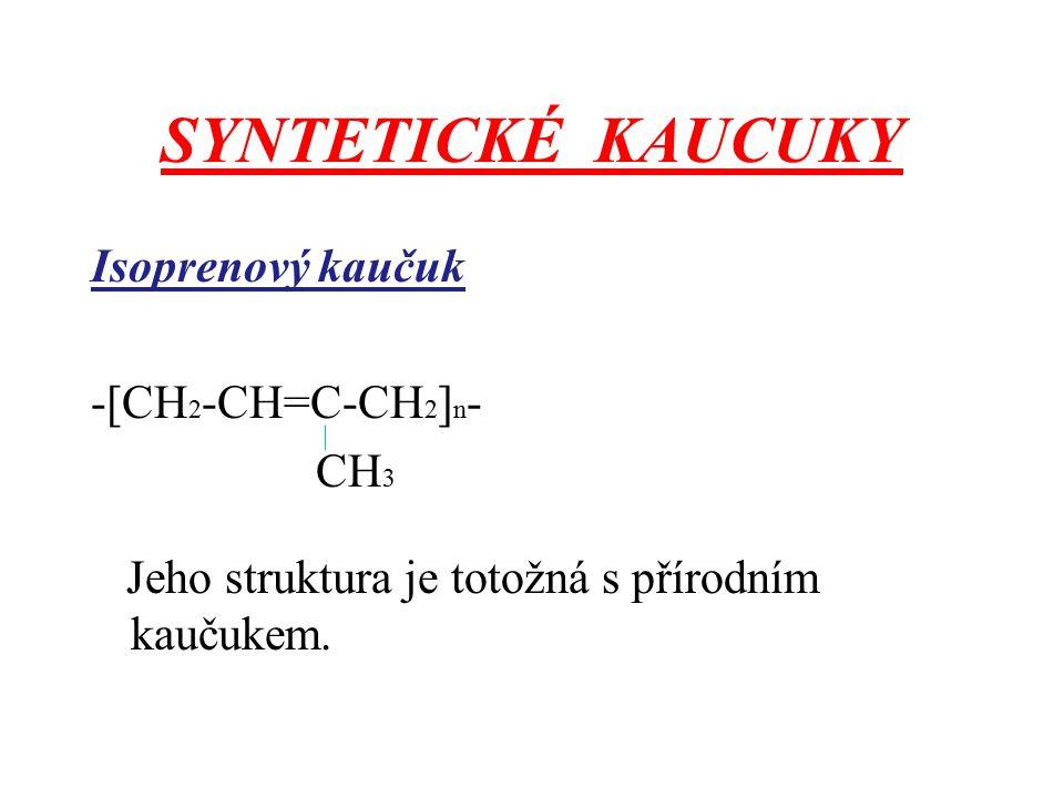 SYNTETICKÉ KAUCUKY Isoprenový kaučuk -[CH2-CH=C-CH2]n- CH3 Jeho struktura je totožná s přírodním kaučukem.